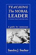 Teaching the Moral Leader A Literature-based Leadership Course, an Instructor's Manual