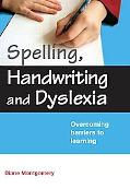 Spelling, Handwriting And Dyslexia Overcoming Barriers to Learning