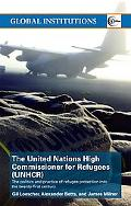 United Nations High Commissioner for Refugees (UNHCR): The Politics and Practice of Refugee ...