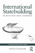 International Statebuilding: The Rise of Post-Liberal Governance (Critical Issues in Global ...