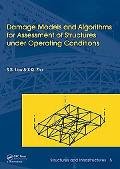 Damage Models and Algorithms for Assessment of Structures under Operating Conditions (Struct...