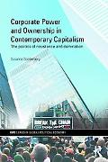 Corporate Power and Ownership in Contemporary Capitalism:  The Politics of Resistance and Do...