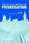 OFFICIAL HISTORY OF PRIVATISATION: Vol I: THE FORMATIVE YEARS, 1970 -87
