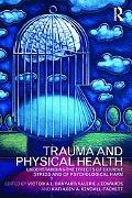 Trauma and Physical Health: Understanding the Effects of Extreme Stress and of Psychological...