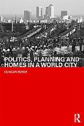 Politics, Planning and Homes in a World City (Housing, Planning and Design Series)