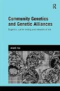 Community Genetics and Genetic Alliances: Eugenics, Carrier Testing, and Networks of Risk (G...