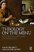 Theology on the Menu: Asceticism, meat and the Christian diet