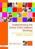 Implementing the Every Child Matters Strategy: The Essential Guide for School Leaders and Ma...