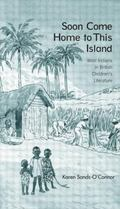 Soon Come Home to This Island : West Indians in British Children's Literature