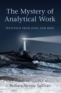 The Mystery of Analytical Work: Weavings From Jung and Bion