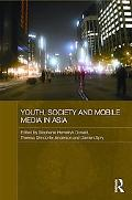 Youth, Society and Mobile Media in Asia (Media, Culture and Social Change in Asia Series)