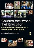 Children, their World, their Education: Final Report and Recommendations of the Cambridge Pr...