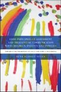 Core Principles of Assessment and Therapeutic Communication with Children, Parents and Famil...