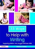 33 Ways to Help with Writing: Supporting Children who Struggle with Basic Skills (Thirty Thr...