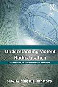Understanding Violent Radicalisation: Terrorist and Jihadist Movements in Europe (Cass Serie...