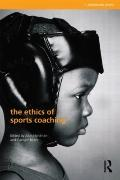 The Ethics of Sports Coaching (Ethics and Sport)