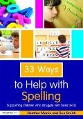 33 Ways to Help with Spelling: Supporting children who struggle with basic skills (Thirty Th...