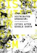 Distributed Urbanism: Cities After Google Earth