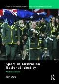 Sport in Australian National Identity: Kicking Goals (Sport in the Global Society  Contempor...