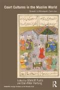 Court Cultures in the Muslim World: Seventh to Nineteenth Centuries (SOAS/Routledge Studies ...