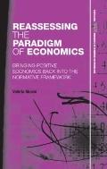 Reassessing the Paradigm of Economics: Bringing Positive Economics Back into the Normative F...
