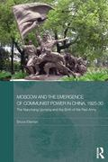 Moscow and the Emergence of Communist Power in China, 1925-30 : The Nanchang Uprising and th...