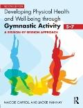 Developing Physical Health and Well-Being Through Gymnastic Activity (5-7) : A Session-by-Se...