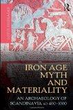 Iron Age Myth and Materiality: An Archaeology of Scandinavia AD 400-1000