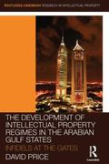 Development of Intellectual Property Regimes in the Arabian Gulf States : Infidels at the Gates