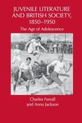Juvenile Literature and British Society, 1850-1950 : The Age of Adolescence