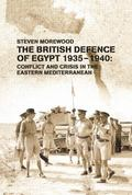 British Defence of Egypt, 1935-40 : Conflict and Crisis in the Eastern Mediterranean