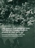 Jungle, Japanese and the British Commonwealth Armies at War, 1941-45 : Fighting Methods, Doc...