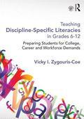 Teaching Discipline-Specific Literacies in Grades 6-12 : Preparing Students for College, Car...