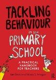 Tackling Behaviour in your Primary School: A practical handbook for teachers