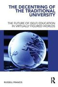 Decentring of the Traditional University : The Future of (Self) Education in Virtually Figur...