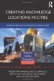 Creating Knowledge Locations in Cities: Innovation and Integration Challenges (Regions and C...