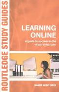 Learning Online A Guide to Success in the Virtual Classroom