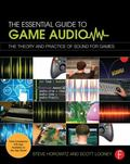 Essential Game Audio : A Complete Education in Producing Sound and Music for Video Games
