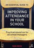Essential Guide to Improving Attendance in Your School : Practical Resources for All School ...