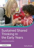 Sustained Shared Thinking in the Early Years : Linking Theory to Practice