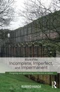 Allure of the Incomplete, Imperfect, and Impermanent : Designing and Appreciating Architectu...