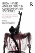 Body Image and Identity in Contemporary Societies : Psychoanalytic, Social, Cultural and Aes...