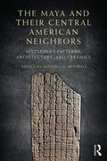 Maya and Their Central American Neighbors : Settlement Patterns, Architecture, Hieroglyphic ...