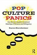 Pop Culture Panics : Moral Crusaders and the Construction of the Popular Culture Problem