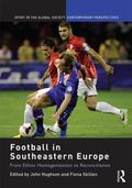 Football in Southeastern Europe : From Ethnic Homogenization to Reconciliation