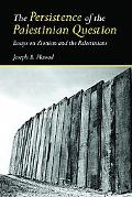 Persistence of the Palestinian Question Essays on Zionism And the Palestinians