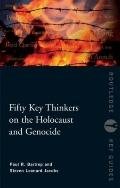 Fifty Key Thinkers in Holocaust & Genocide Studies (Routledge Key Guides)