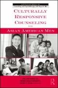 Culturally Responsive Counseling with Asian American Men (The Routledge Series on Counseling...