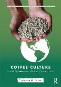 Coffee Culture : Local and Global Dimensions of the World's Most Controversial Beverage