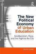 New Political Economy of Urban Education : Neoliberalism, Race, and the Right to the City